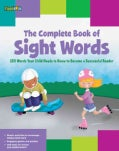 The Complete Book of Sight Words: 220 Words Your Child Needs to Know to Become a Successful Reader (Paperback)