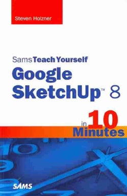 Sams Teach Yourself Google SketchUp 8 in 10 Minutes (Paperback)