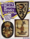 Fantasy and Medieval Mosaics for the Scroll Saw: 30 Patterns : Castles, Dragons, Knights, Unicorns & More (Paperback)
