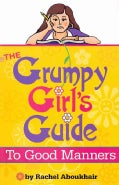 The Grumpy Girl's Guide to Good Manners (Paperback)