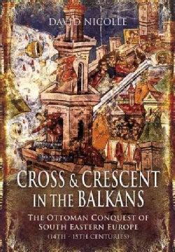 Cross and Crescent in the Balkans: The Ottoman Conquest of South-Eastern Europe (14th - 15th Centuries) (Hardcover)