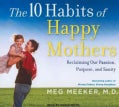 The 10 Habits of Happy Mothers: Reclaiming Our Passion, Purpose, and Sanity Library Edition (CD-Audio)
