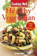 Cooking Well: Healthy Vegetarian: A Complete and Balanced Nutritional Plan for the Vegetarian Lifestyle (Paperback)