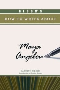 Bloom's How to Write About Maya Angelou (Hardcover)