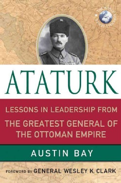 Ataturk: Lessons in Leadership from the Greatest General of the Ottoman Empire (Hardcover)