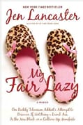 My Fair Lazy: One Reality Television Addict's Attempt to Discover If Not Being a Dumb Ass Is the New Black, Or a ... (Paperback)