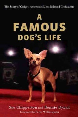 A Famous Dog's Life: The Story of Gidget, America's Most Beloved Chihuahua (Paperback)