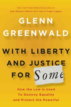 With Liberty and Justice for Some: How the Law Is Used to Destroy Equality and Protect the Powerful (Hardcover)