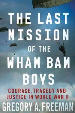 The Last Mission of the Wham Bam Boys: Courage, Tragedy, and Justice in World War II (Hardcover)