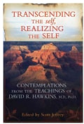 Dissolving the Ego, Realizing the Self: Contemplations from the Teachings of David R. Hawkins, M.D., Ph.D. (Paperback)