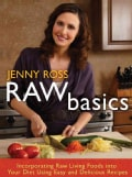 Raw Basics: Incorporating Raw Living Foods into Your Diet Using Easy and Delicious Recipes (Hardcover)
