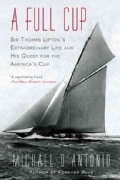 A Full Cup: Sir Thomas Lipton's Extraordinary Life and His Quest for the America's Cup (Paperback)