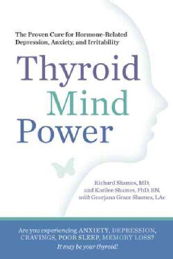 Thyroid Mind Power: The Proven Cure for Hormone-Related Depression, Anxiety, and Memory Loss (Paperback)