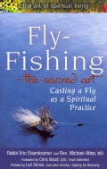 Fly-Fishing -The Sacred Art: Casting A Fly As A Spiritual Practice (Paperback)