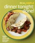 Real Simple Dinner Tonight: Done!: 189 Quick and Delicious Recipes (Paperback)