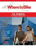 Where to Bike Los Angeles: San Fernando Valley, San Gabriel Valley, The Westside, Downtown to Beverly Hills, L... (Spiral bound)