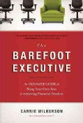 The Barefoot Executive: The Ultimate Guide for Being Your Own Boss & Achieving Financial Freedom (Hardcover)