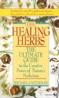 The Healing Herbs: The Ultimate Guide to the Curative Power of Nature's Medicines (Paperback)