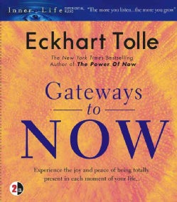 Gateways to Now: Experience the Joy and Peace of Being Totally Present in Each Moment of Your Life (CD-Audio)