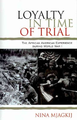 Loyalty in Time of Trial: The African American Experience During World War I (Hardcover)