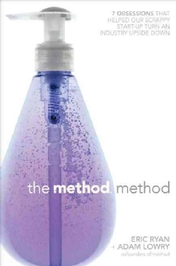 The Method Method: Seven Obsessions That Helped Our Scrappy Start-up Turn an Industry Upside Down (Hardcover)