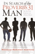 In Search of the Proverbs 31 Man: The One God Approves and a Women Wants (Paperback)