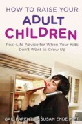 How to Raise Your Adult Children: Real-Life Advice for When Your Kids Don't Want to Grow Up (Paperback)