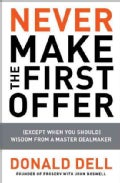Never Make the First Offer: (Except When You Should): Wisdom from a Master Dealmaker (Paperback)