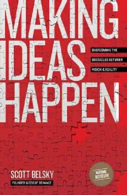 Making Ideas Happen: Overcoming the Obstacles Between Vision and Reality (Paperback)