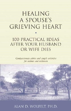 Healing a Spouse's Grieving Heart: 100 Practical Ideas After Your Husband or Wife Dies (Paperback)