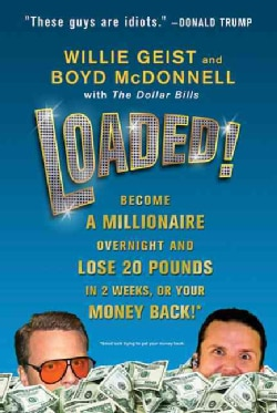 Loaded!: Become a Millionaire Overnight and Lose 20 Pounds in 2 Weeks, or Your Money Back (Paperback)