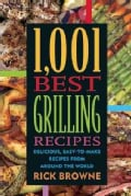 1,001 Best Grilling Recipes: Delicious, Easy-to-Make Recipes from Around the World (Paperback)