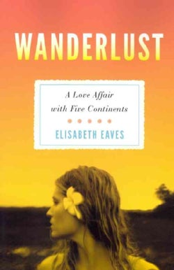 Wanderlust: A Love Affair With Five Continents (Paperback)