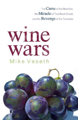 Wine Wars: The Curse of the Blue Nun, the Miracle of Two Buck Chuck, and the Revenge of the Terroirists (Hardcover)