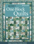 Wonky One-Block Quilts: Simple Techniques, Dramatic Results (Paperback)