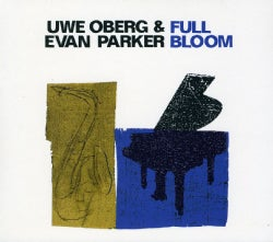 Uwe Oberg - Uwe Oberg & Evan Parker: Full Bloom