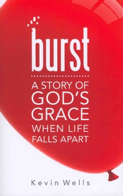 Burst: A Story of Gods Grace When Life Falls Apart (Paperback)