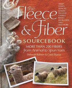 The Fleece & Fiber Sourcebook: More Than 200 Fibers from Animal to Spun Yarn (Hardcover)