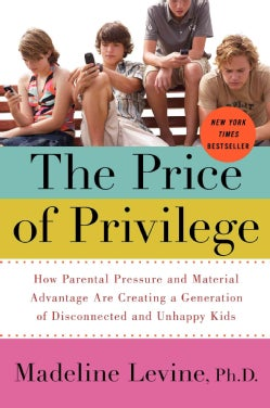 The Price of Privilege: How Parental Pressure and Material Advantage Are Creating a Generation of Disconnected an... (Paperback)