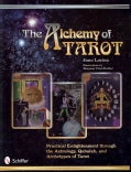 The Alchemy of Tarot: Practical Enlightenment Through the Astrology, Qabalah, and Archetypes of Tarot (Paperback)