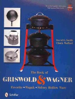 The Book of Griswold & Wagner: Favorite Pique, Sidney Hollow Ware, Wapak (Paperback)