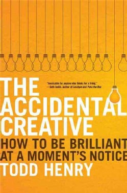 The Accidental Creative: How to Be Brilliant at a Moment's Notice (Hardcover)