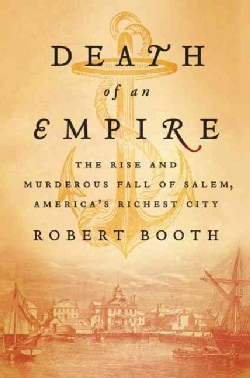 Death of an Empire: The Rise and Murderous Fall of Salem, America's Richest City (Hardcover)