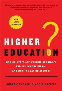 Higher Education?: How Colleges are Wasting Our Money and Failing Our Kids and What We Can Do About It (Paperback)