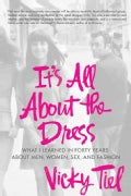 It's All About the Dress: What I Learned in Forty Years About Men, Women, Sex, and Fashion (Hardcover)