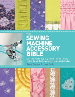 The Sewing Machine Accessory Bible (Paperback)