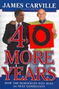 40 More Years: How the Democrats Will Rule the Next Generation (Paperback)