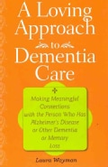 A Loving Approach to Dementia Care: Making Meaningful Connections with the Person Who Has Alzheimer's Disease or ... (Paperback)