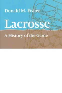 Lacrosse: A History of the Game (Paperback)
