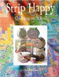 Strip Happy: Quilting on a Roll (Paperback)